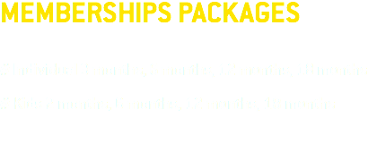 MEMBERSHIPS PACKAGES # Individual 3 months, 6 months, 12 months, 18 months # Family 12 months # Kids 2 months, 6 months, 12 months, 18 months